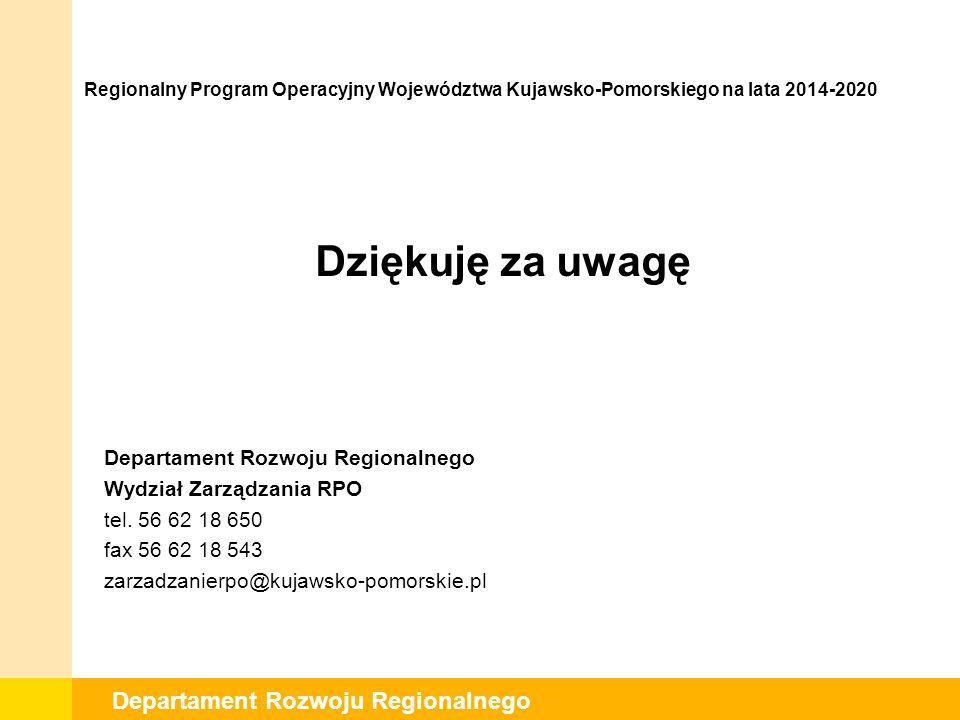 Departament Rozwoju Regionalnego Dziękuję za uwagę Departament Rozwoju Regionalnego Wydział Zarządzania RPO tel.