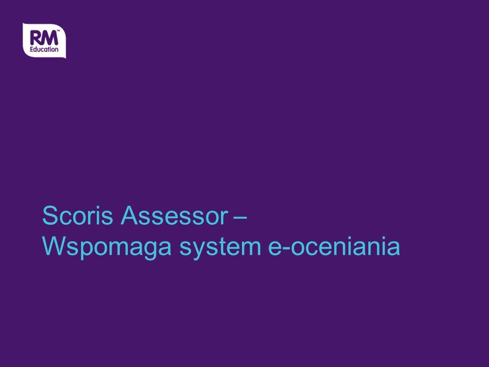 Scoris Assessor – Wspomaga system e-oceniania