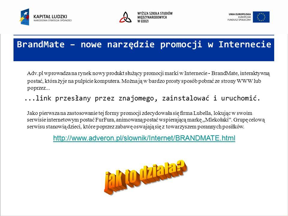 BrandMate – nowe narzędzie promocji w Internecie Adv.pl wprowadza na rynek nowy produkt służący promocji marki w Internecie - BrandMate, interaktywną postać, która żyje na pulpicie komputera.
