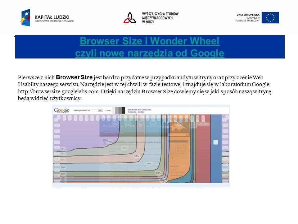 Browser Size i Wonder Wheel czyli nowe narzędzia od Google Pierwsze z nich Browser Size jest bardzo przydatne w przypadku audytu witryny oraz przy ocenie Web Usabilty naszego serwisu.