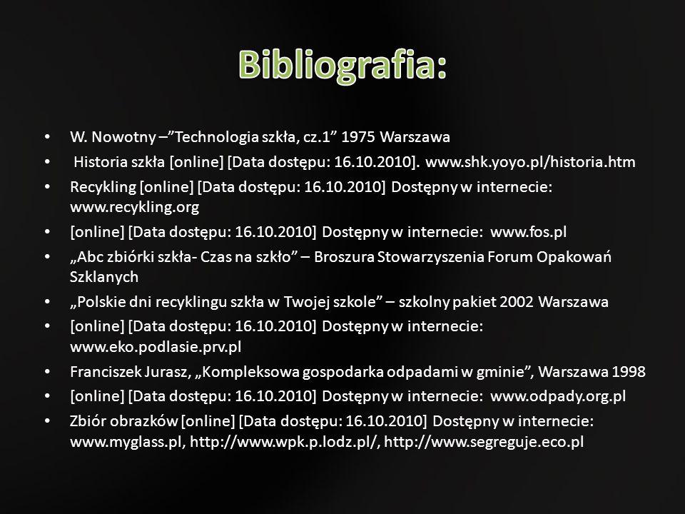 """W. Nowotny –""""Technologia szkła, cz.1"""" 1975 Warszawa Historia szkła [online] [Data dostępu: 16.10.2010]. www.shk.yoyo.pl/historia.htm Recykling [online"""