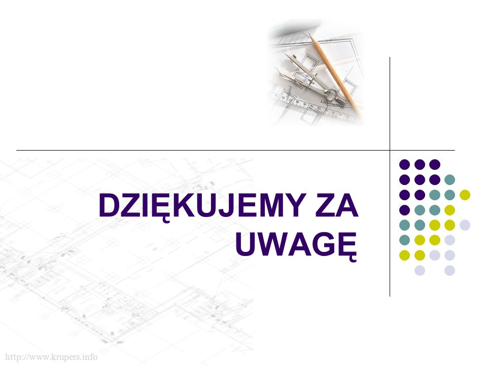 DZIĘKUJEMY ZA UWAGĘ http://www.krupers.info