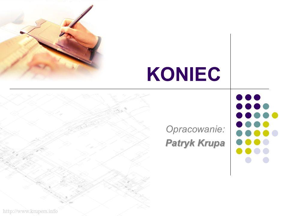 KONIEC Opracowanie: Patryk Krupa http://www.krupers.info