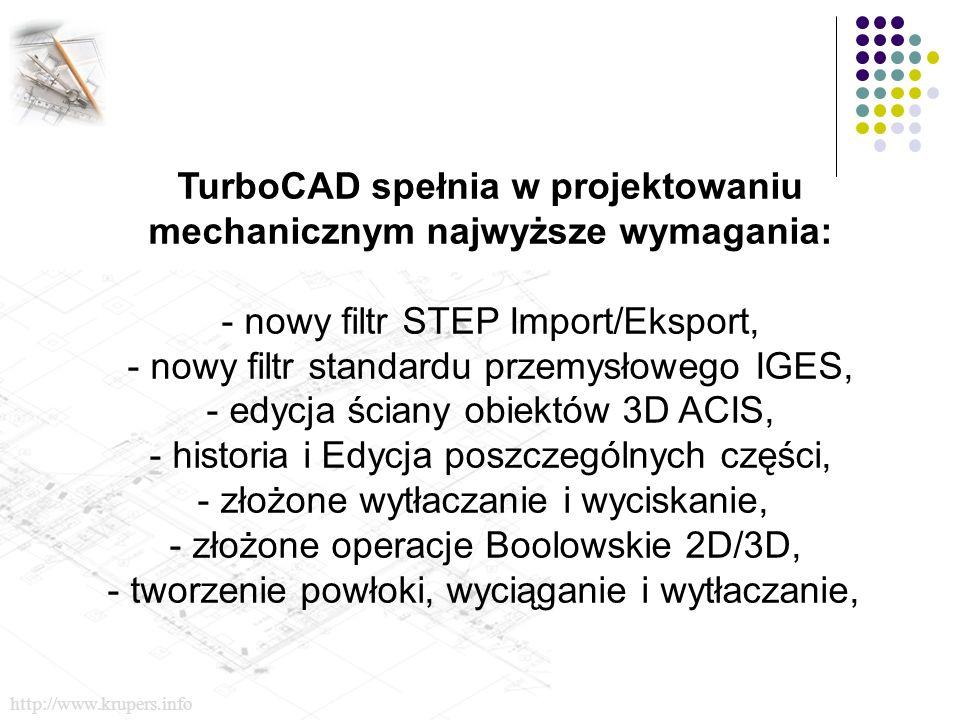 TurboCAD spełnia w projektowaniu mechanicznym najwyższe wymagania: - nowy filtr STEP Import/Eksport, - nowy filtr standardu przemysłowego IGES, - edycja ściany obiektów 3D ACIS, - historia i Edycja poszczególnych części, - złożone wytłaczanie i wyciskanie, - złożone operacje Boolowskie 2D/3D, - tworzenie powłoki, wyciąganie i wytłaczanie, http://www.krupers.info