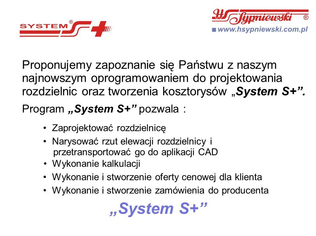 """""""System S+ Proponujemy zapoznanie się Państwu z naszym najnowszym oprogramowaniem do projektowania rozdzielnic oraz tworzenia kosztorysów """"System S+ ."""