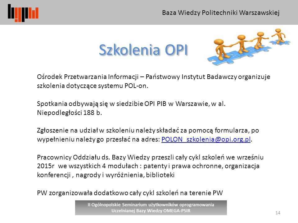 Baza Wiedzy Politechniki Warszawskiej 14 Szkolenia OPI Ośrodek Przetwarzania Informacji – Państwowy Instytut Badawczy organizuje szkolenia dotyczące systemu POL-on.