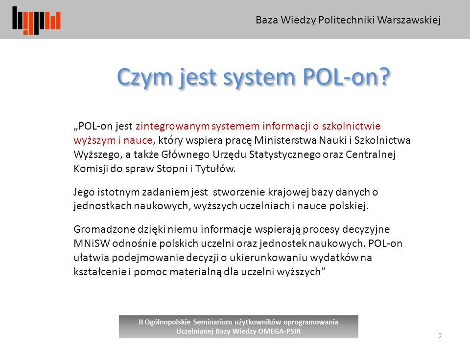 """Baza Wiedzy Politechniki Warszawskiej 2 """"POL-on jest zintegrowanym systemem informacji o szkolnictwie wyższym i nauce, który wspiera pracę Ministerstwa Nauki i Szkolnictwa Wyższego, a także Głównego Urzędu Statystycznego oraz Centralnej Komisji do spraw Stopni i Tytułów."""