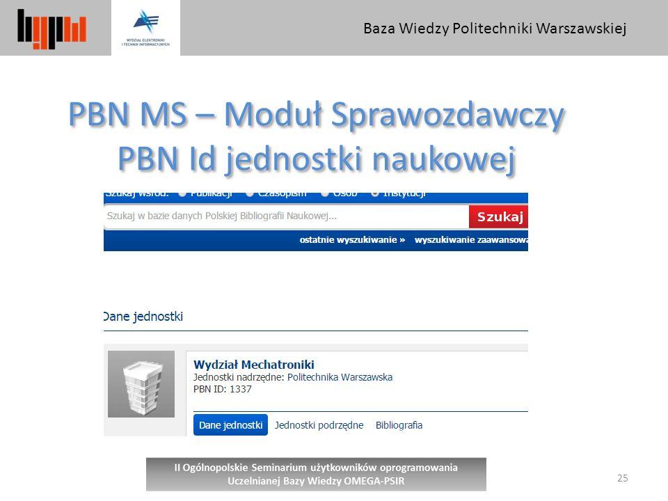 Baza Wiedzy Politechniki Warszawskiej 25 PBN MS – Moduł Sprawozdawczy PBN Id jednostki naukowej PBN MS – Moduł Sprawozdawczy PBN Id jednostki naukowej