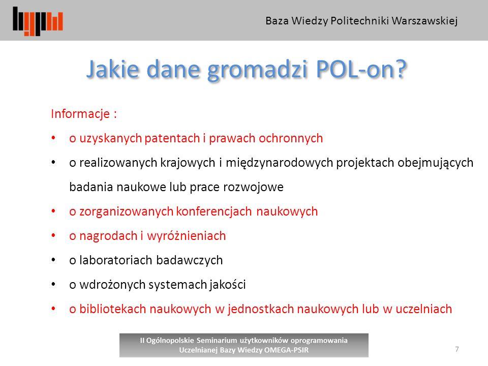 Baza Wiedzy Politechniki Warszawskiej 7 Jakie dane gromadzi POL-on.