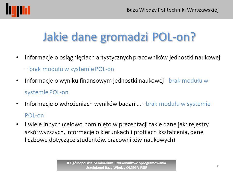 Baza Wiedzy Politechniki Warszawskiej 8 Jakie dane gromadzi POL-on.