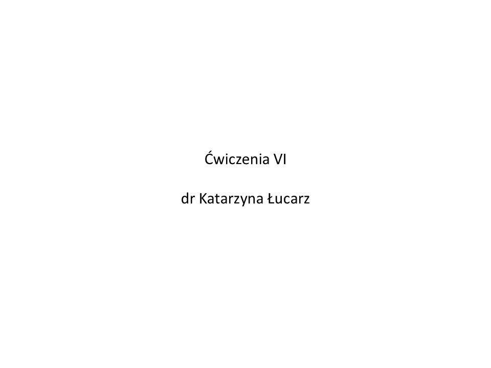 Ćwiczenia VI dr Katarzyna Łucarz