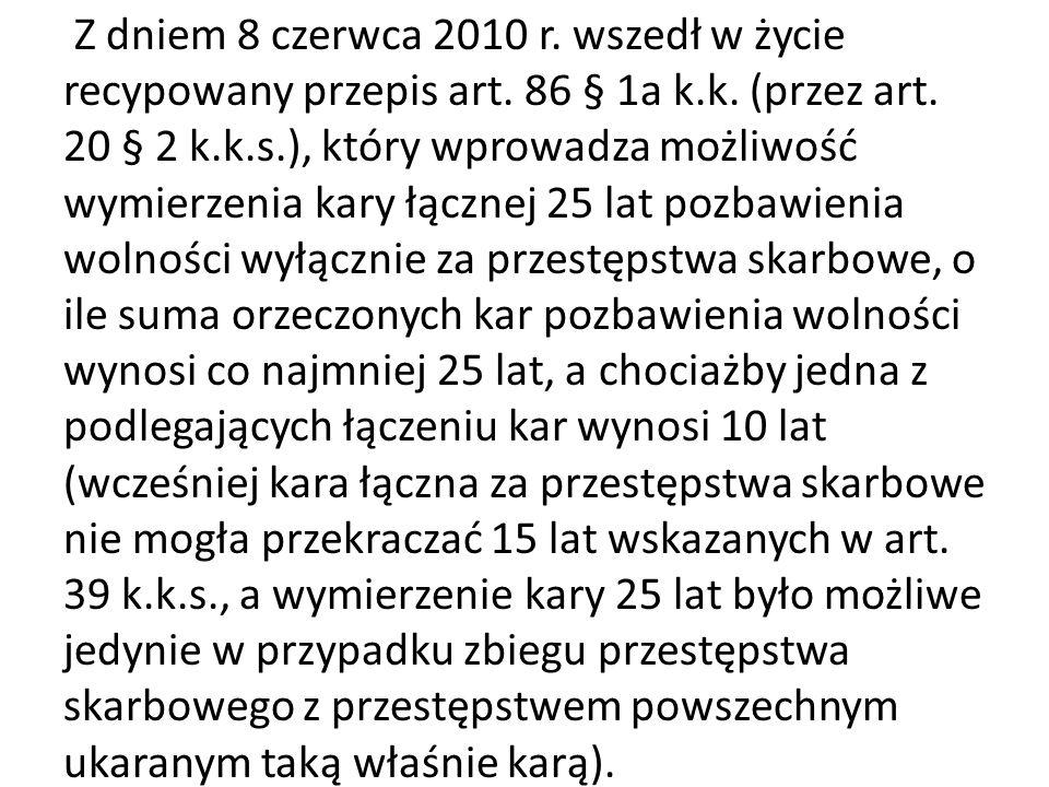 Z dniem 8 czerwca 2010 r. wszedł w życie recypowany przepis art. 86 § 1a k.k. (przez art. 20 § 2 k.k.s.), który wprowadza możliwość wymierzenia kary ł
