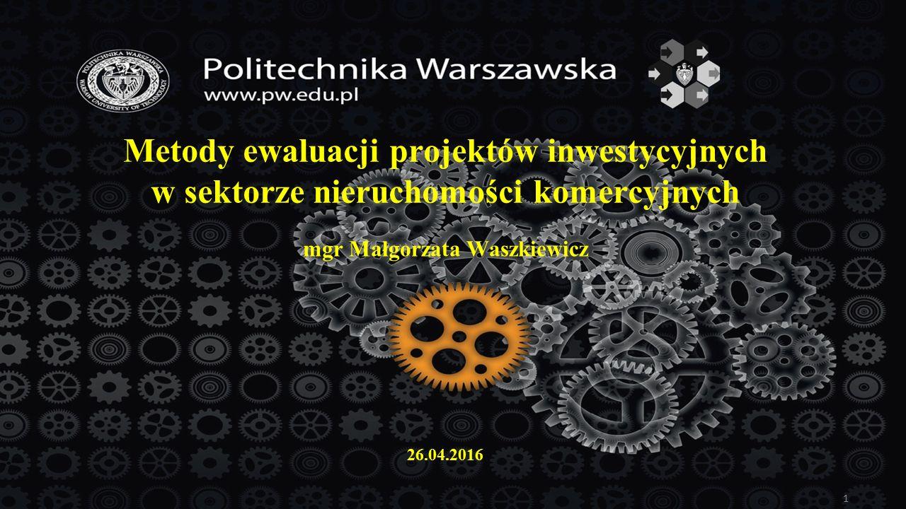 Metody ewaluacji projektów inwestycyjnych w sektorze nieruchomości komercyjnych mgr Małgorzata Waszkiewicz 1 26.04.2016
