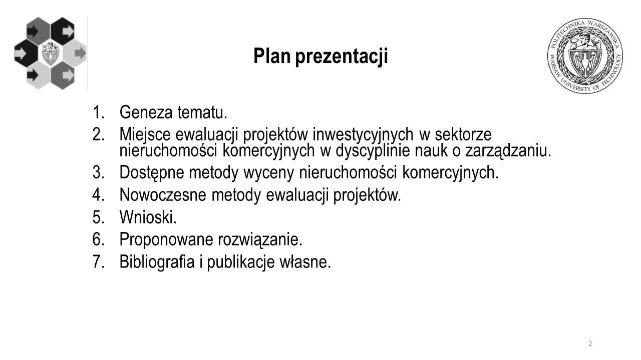 Plan prezentacji 1.Geneza tematu. 2.Miejsce ewaluacji projektów inwestycyjnych w sektorze nieruchomości komercyjnych w dyscyplinie nauk o zarządzaniu.