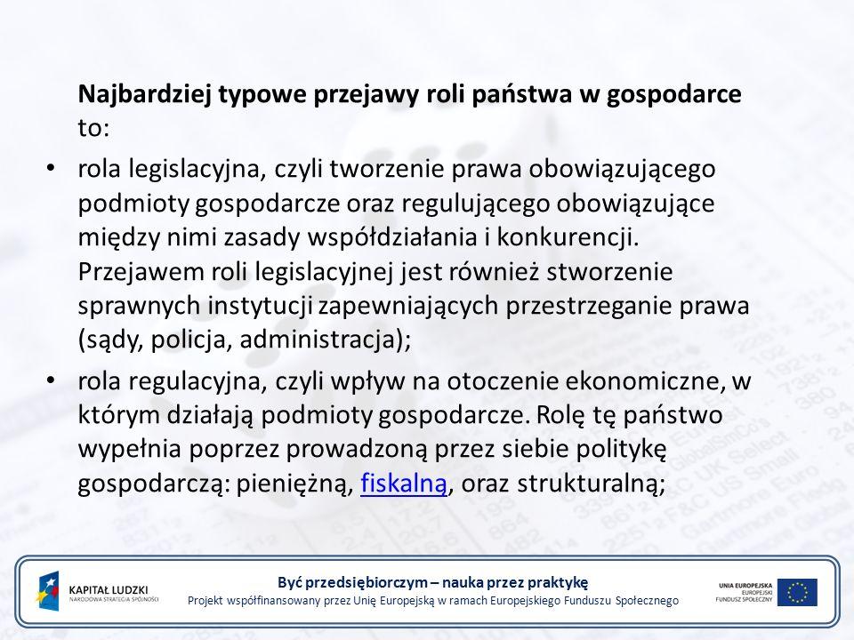 Być przedsiębiorczym – nauka przez praktykę Projekt współfinansowany przez Unię Europejską w ramach Europejskiego Funduszu Społecznego przewidywanego wyniku budżetu państwa (w przypadku wyższych wydatków niż dochodów deficytu budżetowego, w odwrotnej sytuacji nadwyżki budżetowej); sposobów sfinansowania deficytu budżetu (upoważnienie rządu do emisji skarbowych papierów wartościowych, zaciągania kredytów, realizacji przewidywanych dochodów z tytułu prywatyzacji) państwa lub rozdysponowania nadwyżki budżetowej.