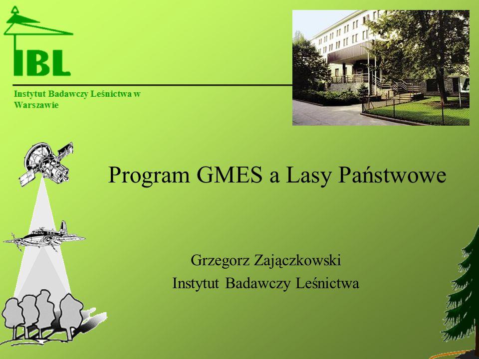 Program GMES a Lasy Państwowe Grzegorz Zajączkowski Instytut Badawczy Leśnictwa