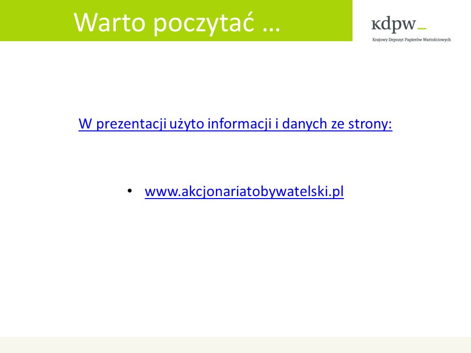 Warto poczytać … W prezentacji użyto informacji i danych ze strony: www.akcjonariatobywatelski.pl
