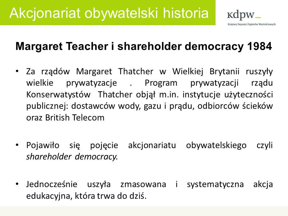 Akcjonariat obywatelski historia Margaret Teacher i shareholder democracy 1984 Za rządów Margaret Thatcher w Wielkiej Brytanii ruszyły wielkie prywatyzacje.