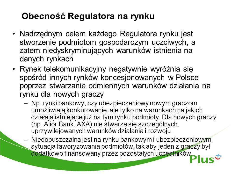 Obecność Regulatora na rynku Nadrzędnym celem każdego Regulatora rynku jest stworzenie podmiotom gospodarczym uczciwych, a zatem niedyskryminujących warunków istnienia na danych rynkach Rynek telekomunikacyjny negatywnie wyróżnia się spośród innych rynków koncesjonowanych w Polsce poprzez stwarzanie odmiennych warunków działania na rynku dla nowych graczy –Np.
