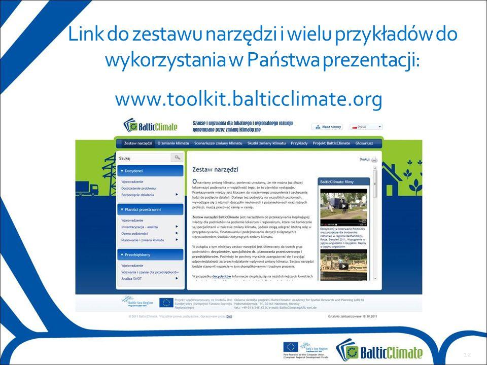 12 Link do zestawu narzędzi i wielu przykładów do wykorzystania w Państwa prezentacji: www.toolkit.balticclimate.org