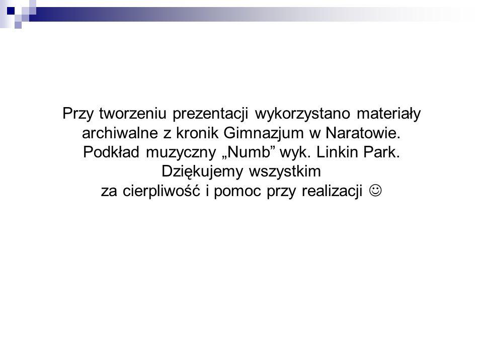 Przy tworzeniu prezentacji wykorzystano materiały archiwalne z kronik Gimnazjum w Naratowie.