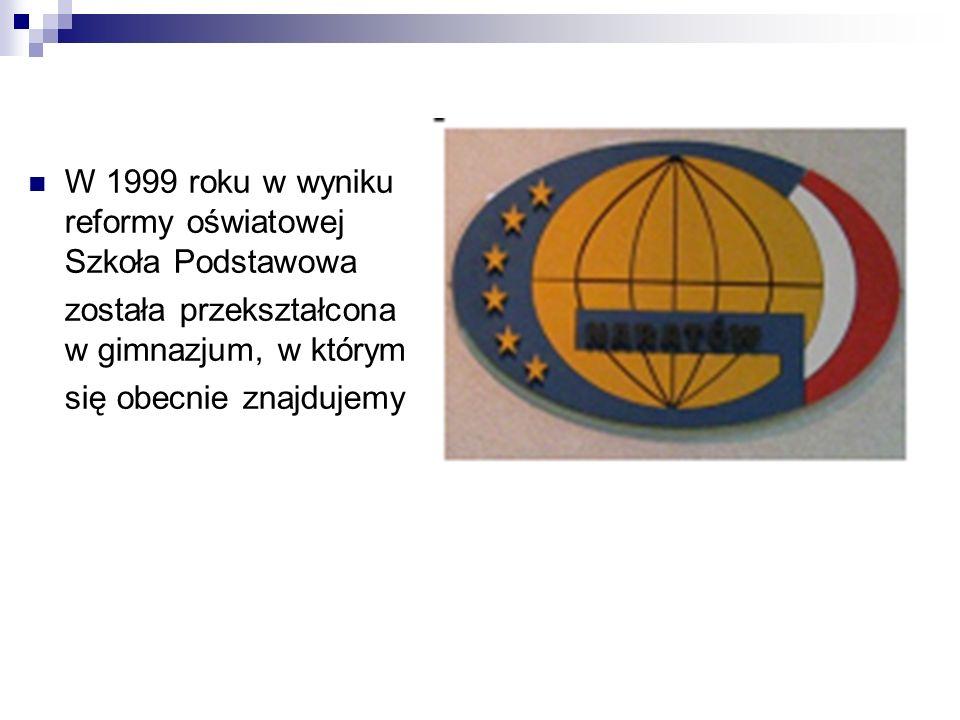 W 1999 roku w wyniku reformy oświatowej Szkoła Podstawowa została przekształcona w gimnazjum, w którym się obecnie znajdujemy