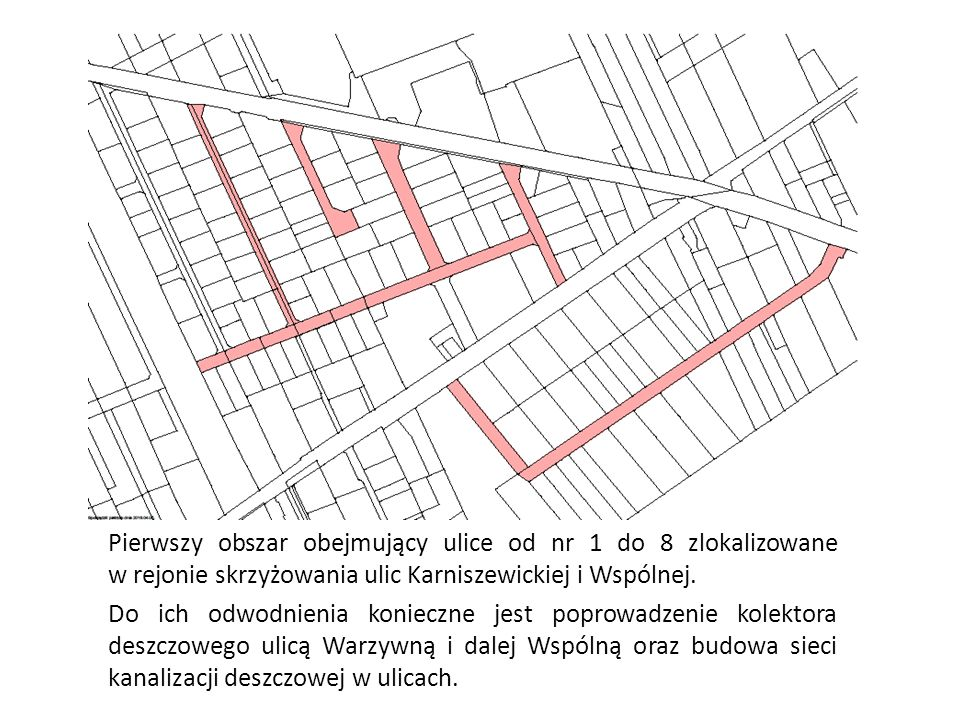 Pierwszy obszar obejmujący ulice od nr 1 do 8 zlokalizowane w rejonie skrzyżowania ulic Karniszewickiej i Wspólnej. Do ich odwodnienia konieczne jest