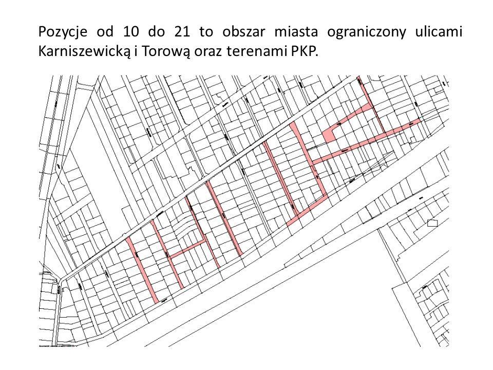 Pozycje od 10 do 21 to obszar miasta ograniczony ulicami Karniszewicką i Torową oraz terenami PKP.