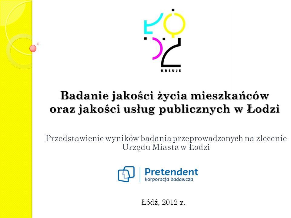 Badanie jakości życia mieszkańców oraz jakości usług publicznych w Łodzi Przedstawienie wyników badania przeprowadzonych na zlecenie Urzędu Miasta w Łodzi Łódź, 2012 r.