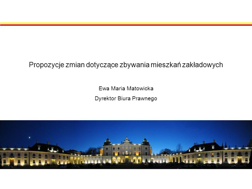 Propozycje zmian dotyczące zbywania mieszkań zakładowych Ewa Maria Matowicka Dyrektor Biura Prawnego