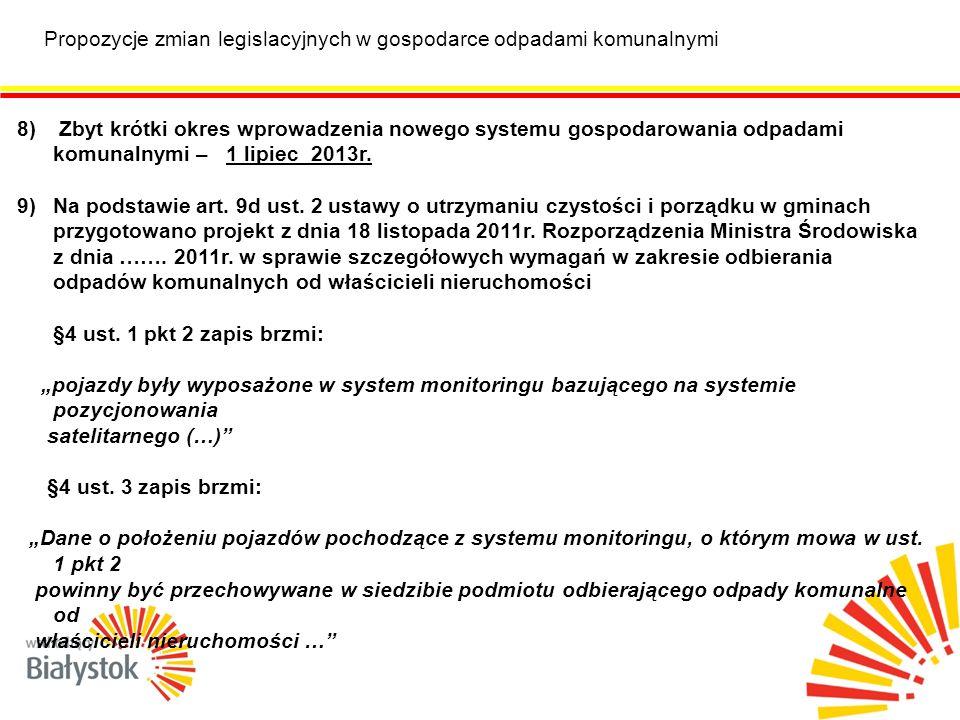 Propozycje zmian legislacyjnych w gospodarce odpadami komunalnymi 8) Zbyt krótki okres wprowadzenia nowego systemu gospodarowania odpadami komunalnymi – 1 lipiec 2013r.