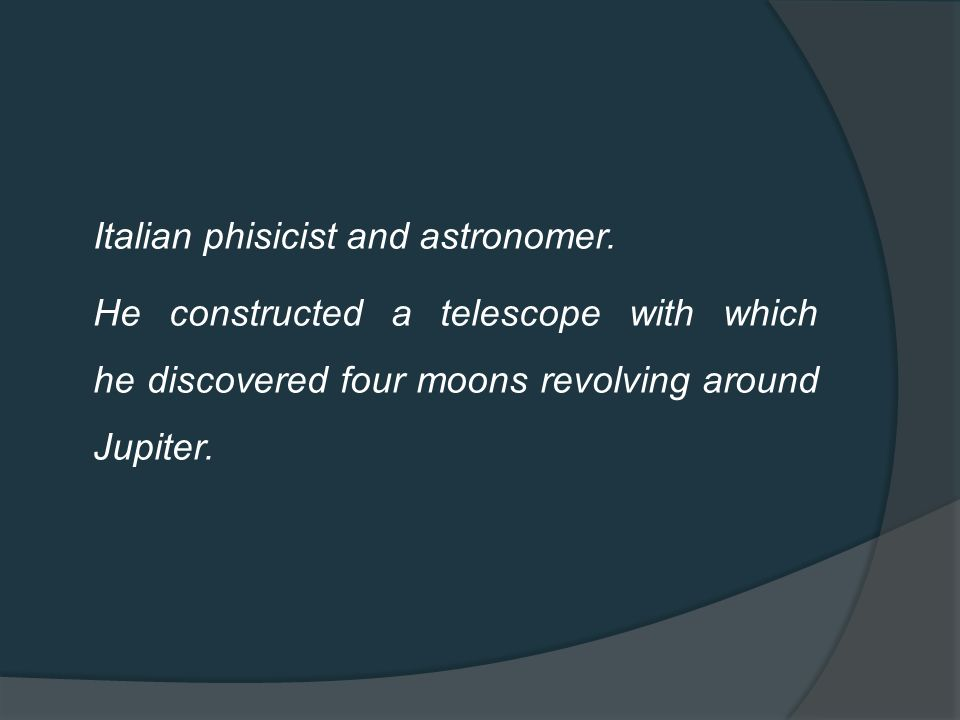 Italian phisicist and astronomer.