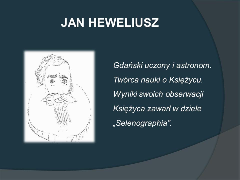 """JAN HEWELIUSZ Gdański uczony i astronom. Twórca nauki o Księżycu. Wyniki swoich obserwacji Księżyca zawarł w dziele """"Selenographia""""."""