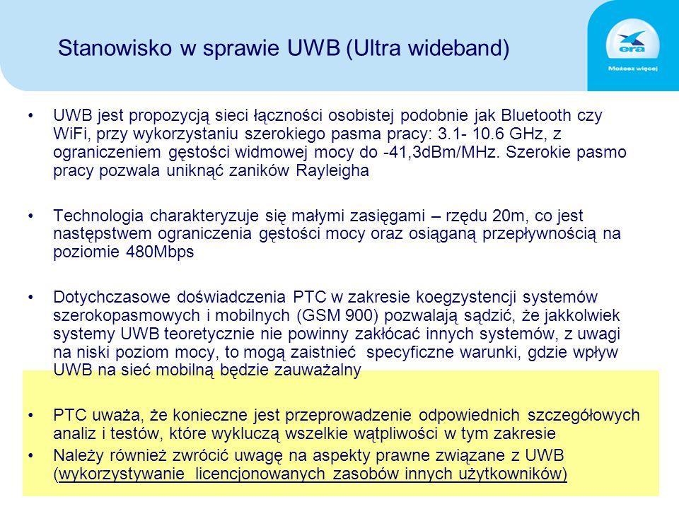 Stanowisko w sprawie UWB (Ultra wideband) UWB jest propozycją sieci łączności osobistej podobnie jak Bluetooth czy WiFi, przy wykorzystaniu szerokiego pasma pracy: 3.1- 10.6 GHz, z ograniczeniem gęstości widmowej mocy do -41,3dBm/MHz.