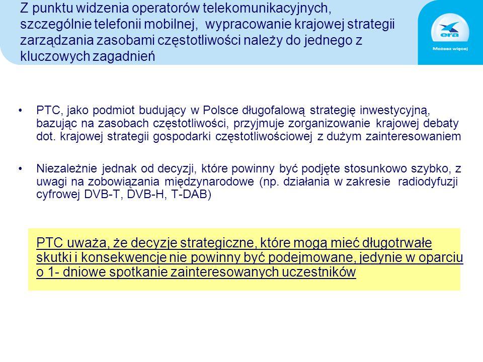 Z punktu widzenia operatorów telekomunikacyjnych, szczególnie telefonii mobilnej, wypracowanie krajowej strategii zarządzania zasobami częstotliwości należy do jednego z kluczowych zagadnień PTC, jako podmiot budujący w Polsce długofalową strategię inwestycyjną, bazując na zasobach częstotliwości, przyjmuje zorganizowanie krajowej debaty dot.