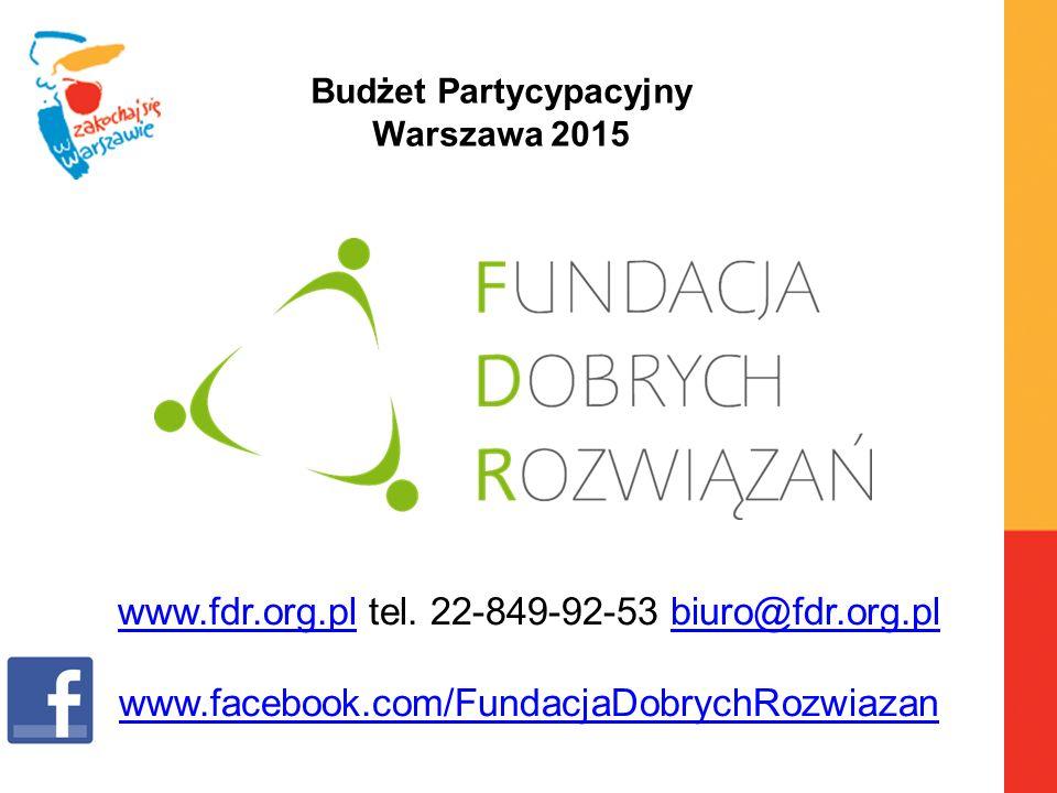 Warszawa, 6.04.2010 r. Budżet Partycypacyjny Warszawa 2015 www.fdr.org.plwww.fdr.org.pl tel.