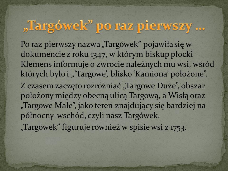 """Po raz pierwszy nazwa """"Targówek"""" pojawiła się w dokumencie z roku 1347, w którym biskup płocki Klemens informuje o zwrocie należnych mu wsi, wśród któ"""