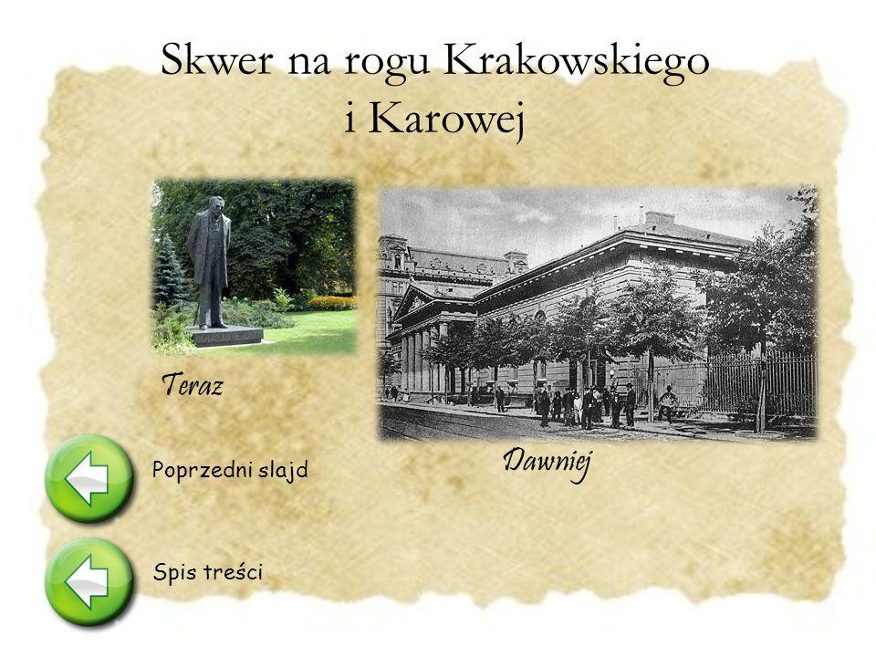 Skwer na rogu Krakowskiego i Karowej Usytuowany jest tu pomnik Boles ł awa Prusa, d ł uta A.