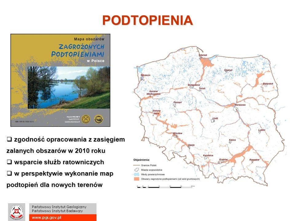 www.pgi.gov.pl Państwowy Instytut Geologiczny Państwowy Instytut Badawczy  zgodność opracowania z zasięgiem zalanych obszarów w 2010 roku  wsparcie służb ratowniczych  w perspektywie wykonanie map podtopień dla nowych terenów PODTOPIENIA