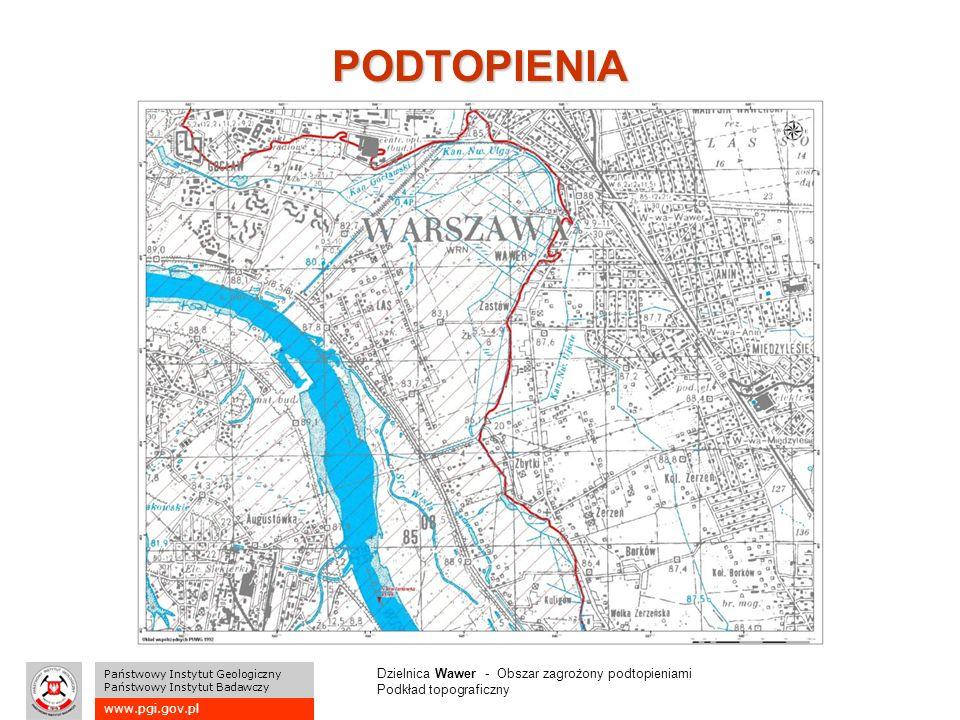 www.pgi.gov.pl Państwowy Instytut Geologiczny Państwowy Instytut Badawczy PODTOPIENIA Dzielnica Wawer - Obszar zagrożony podtopieniami Podkład topograficzny