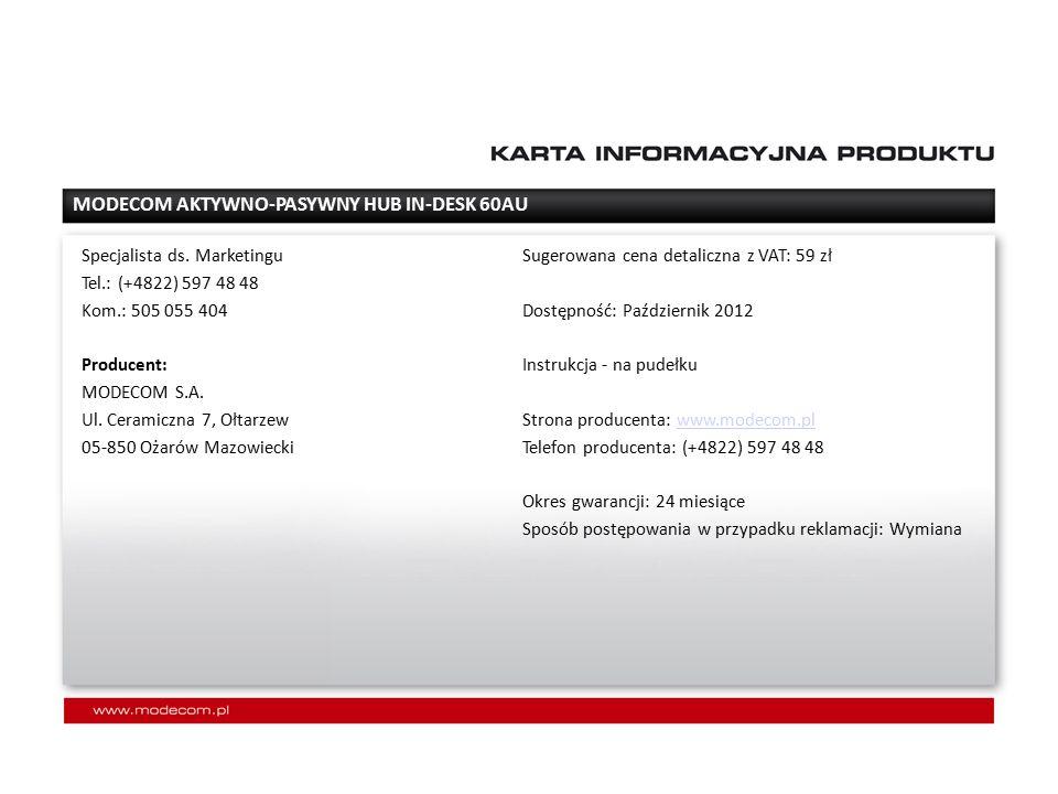 Sugerowana cena detaliczna z VAT: 59 zł Dostępność: Październik 2012 Instrukcja - na pudełku Strona producenta: www.modecom.plwww.modecom.pl Telefon producenta: (+4822) 597 48 48 Okres gwarancji: 24 miesiące Sposób postępowania w przypadku reklamacji: Wymiana Specjalista ds.