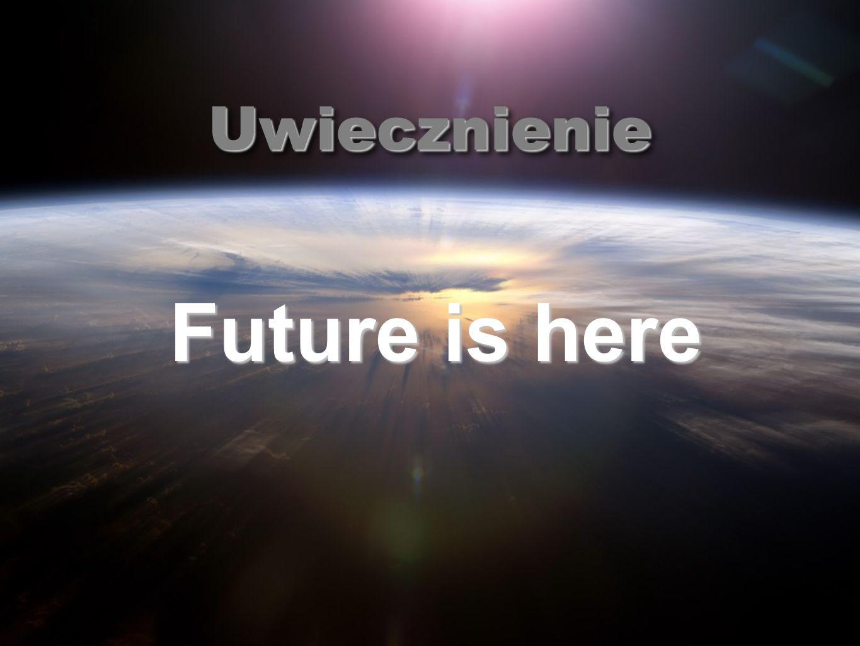 UwiecznienieUwiecznienie Future is here