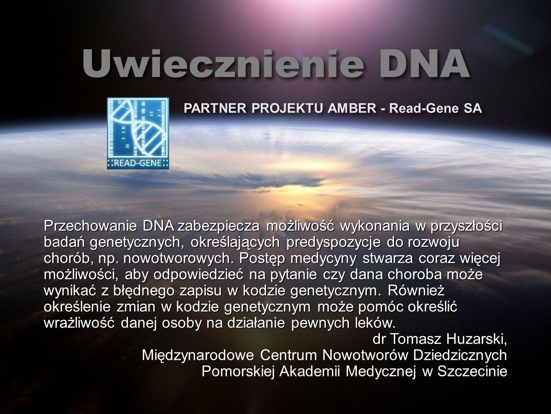 PARTNER PROJEKTU AMBER - Read-Gene SA Uwiecznienie DNA Przechowanie DNA zabezpiecza możliwość wykonania w przyszłości badań genetycznych, określającyc