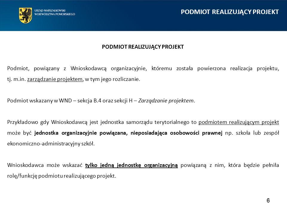 6 PODMIOT REALIZUJĄCY PROJEKT Podmiot, powiązany z Wnioskodawcą organizacyjnie, któremu została powierzona realizacja projektu, tj.