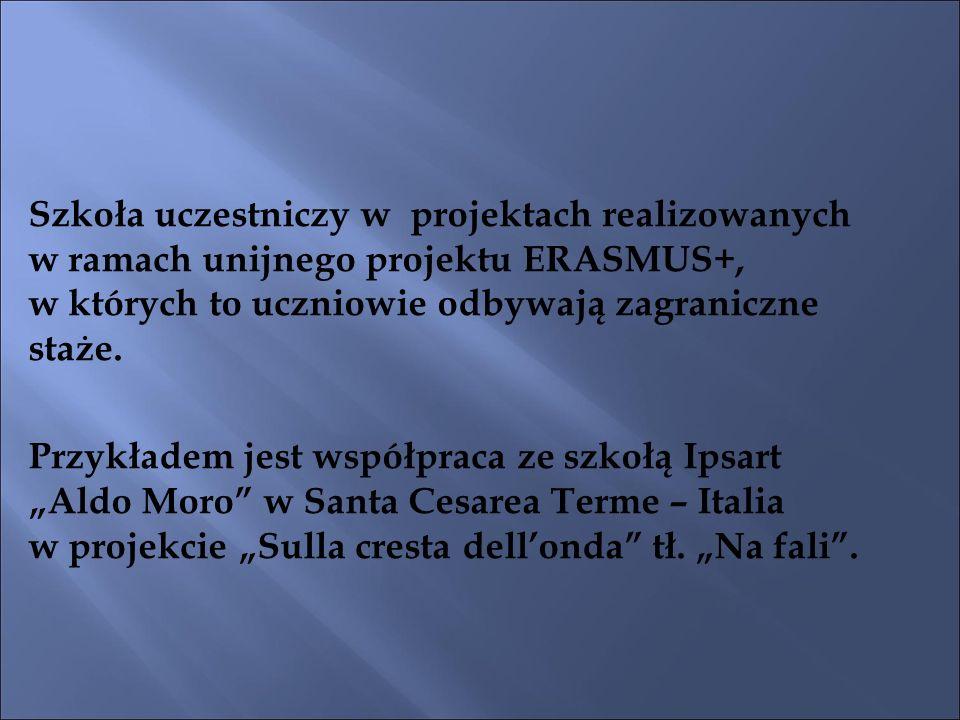 Szkoła uczestniczy w projektach realizowanych w ramach unijnego projektu ERASMUS+, w których to uczniowie odbywają zagraniczne staże.