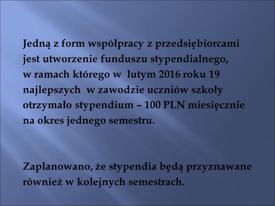 Jedną z form współpracy z przedsiębiorcami jest utworzenie funduszu stypendialnego, w ramach którego w lutym 2016 roku 19 najlepszych w zawodzie uczniów szkoły otrzymało stypendium – 100 PLN miesięcznie na okres jednego semestru.