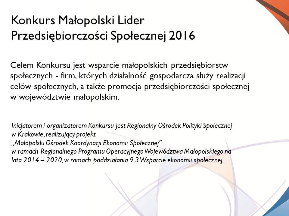 Celem Konkursu jest wsparcie małopolskich przedsiębiorstw społecznych - firm, których działalność gospodarcza służy realizacji celów społecznych, a ta