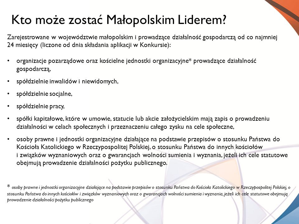 Kto może zostać Małopolskim Liderem? Zarejestrowane w województwie małopolskim i prowadzące działalność gospodarczą od co najmniej 24 miesięcy (liczon