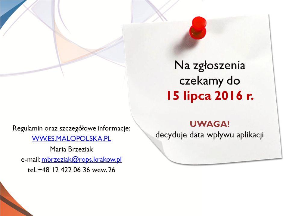 Regulamin oraz szczegółowe informacje: WW.ES.MALOPOLSKA.PL Maria Brzeziak e-mail: mbrzeziak@rops.krakow.plmbrzeziak@rops.krakow.pl tel. +48 12 422 06