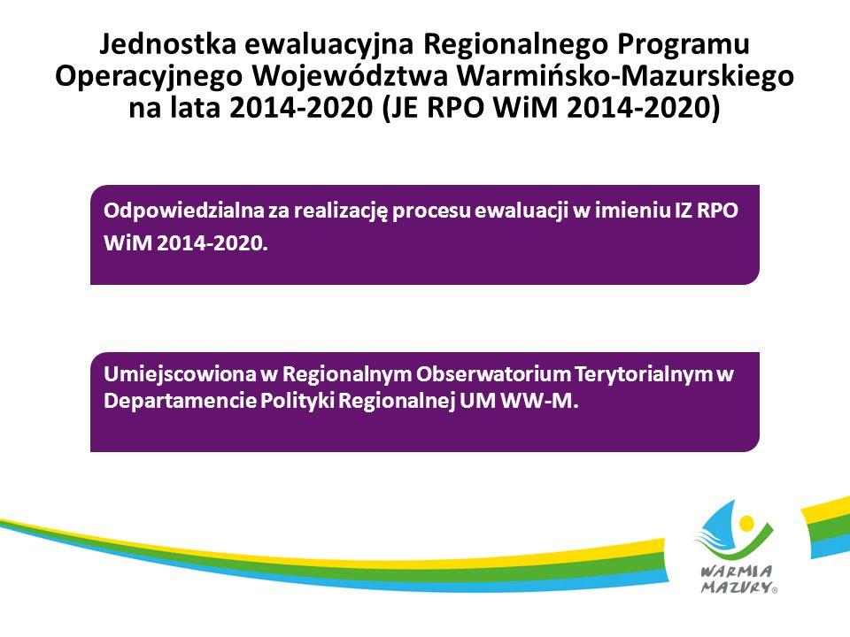 Jednostka ewaluacyjna Regionalnego Programu Operacyjnego Województwa Warmińsko-Mazurskiego na lata 2014-2020 (JE RPO WiM 2014-2020) Odpowiedzialna za